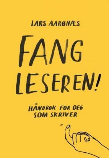 Lars Aarønæs:«Fang leseren! Håndbok for deg som skriver». Komma.no, 2016.